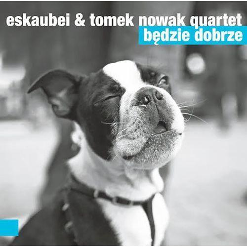 Będzie Dobrze (CD) - Eskaubei, Tomek Nowak Quartet, 5902768701456