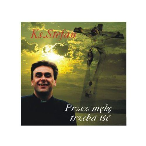 Przez mękę trzeba iść - cd marki Ceberek stefan ks.