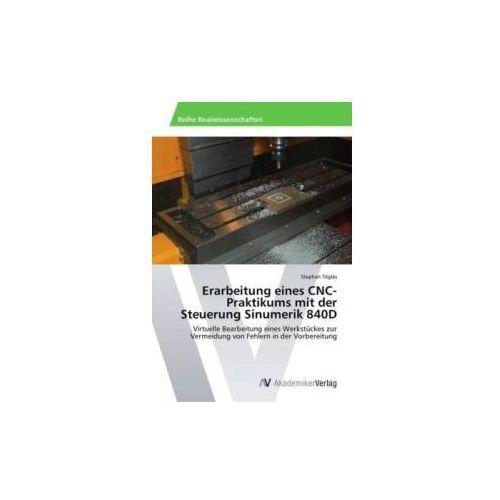 Erarbeitung eines CNC-Praktikums mit der Steuerung Sinumerik 840D