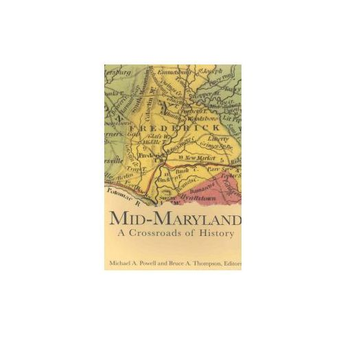 Mid-Maryland:: A Crossroads of History (9781596290716)