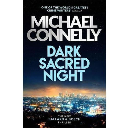 Dark Sacred Night: A Bosch and Ballard thriller Michael Connelly (9781409182733)