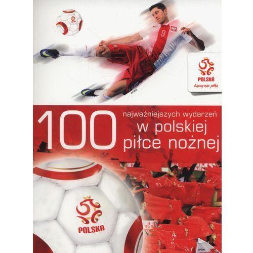 100 najważniejszych wydarzeń w polskiej piłce nożnej - (2016)