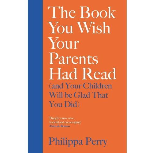 The Book You Wish Your Parents Had Read and Your Children Will Be Glad That You Did, Perry Philippa