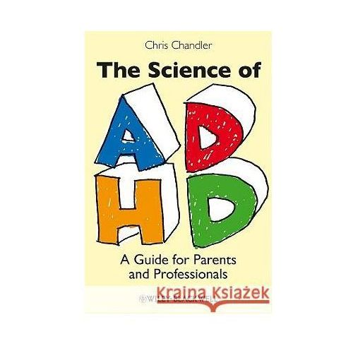 The Science of ADHD A Guide for Parents and Professionals (2010)