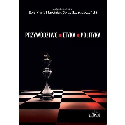 Przywództwo etyka polityka- bezpłatny odbiór zamówień w Krakowie (płatność gotówką lub kartą). (2019)