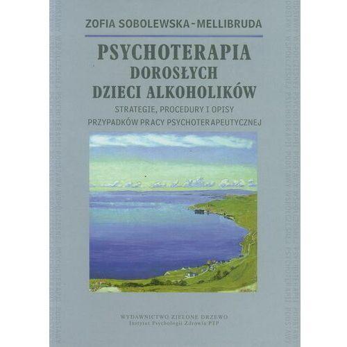 Psychoterapia Dorosłych Dzieci Alkoholików - Zofia Sobolewska-Mellibruda - ebook