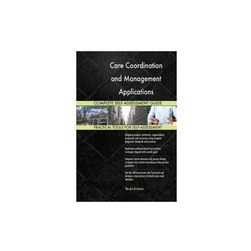Care Coordination and Management Applications Complete Self-Assessment Guide