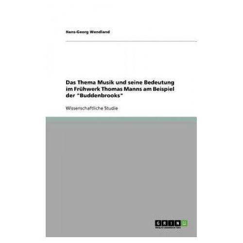 Thema Musik und seine Bedeutung im Fruhwerk Thomas Manns am Beispiel der Buddenbrooks (9783640837717)