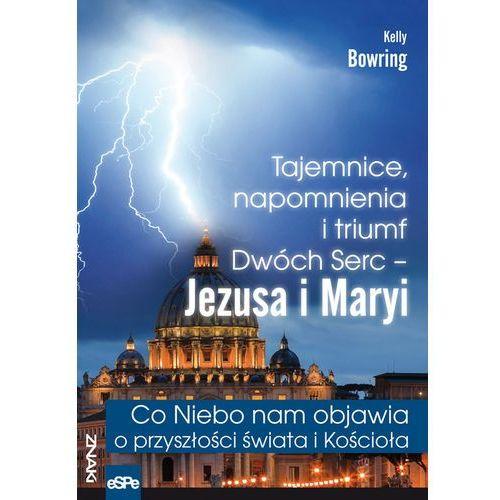 Tajemnice, napomnienia i triumf Dwóch Serc - Jezusa i Maryi, Kelly Bowring