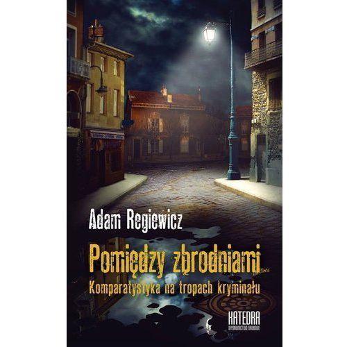 Pomiędzy zbrodniami - Artur Regiewicz, oprawa miękka
