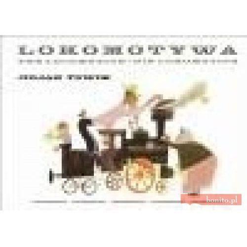 Lokomotywa. The Locomotive. Die Lokomotive. Książka w trzech wersjach językowych: polskiej, angielskiej i niemieckiej (2013)