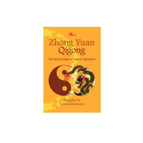 Zhong Yuan Qigong: The Second Stage of Ascent: Quietness (9781456322373)