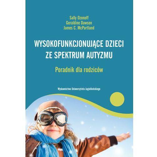 Wysokofunkcjonujące dzieci ze spektrum autyzmu Poradnik dla rodziców - Wysyłka od 3,99 - porównuj ceny z wysyłką (2015)