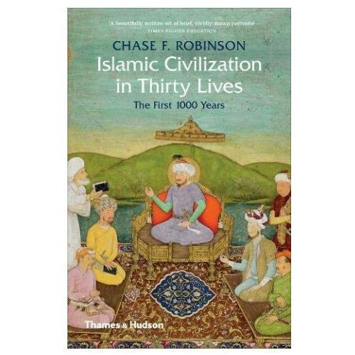 Islamic Civilization in Thirty Lives (9780500293782)