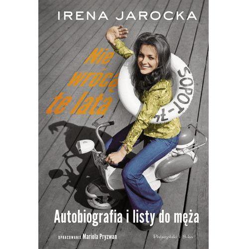 Nie wrócą te lata. Autobiografia i listy do męża - Irena Jarocka (2018)