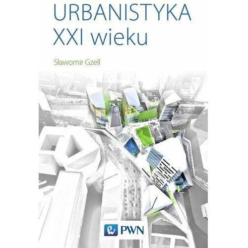 Urbanistyka Xxi Wieku - Sławomir Gzell
