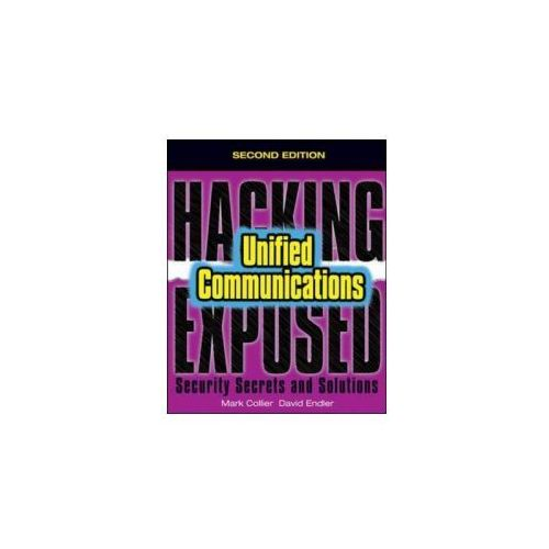 Hacking Exposed Unified Communications and Voip Security Secrets and Solutions (9780071798761)