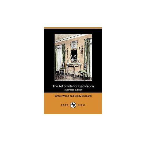The Art of Interior Decoration (Illustrated Edition) (Dodo Press)