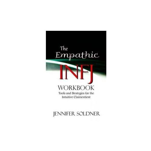 The Empathic Infj Workbook: Tools and Strategies for the Intuitive Clairsentient