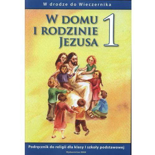 W drodze do Wieczernika. W domu i rodzinie Jezusa 1. Podręcznik, oprawa broszurowa