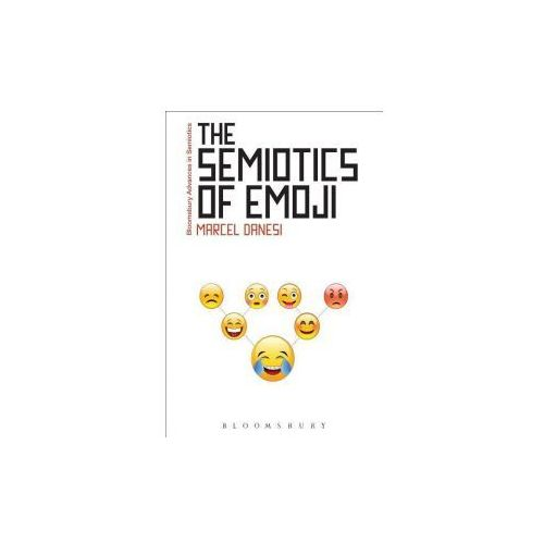 The Semiotics of Emoji: The Rise of Visual Language in the Age of the Internet (9781474281980)