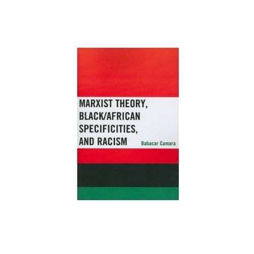 Marxist Theory, Black/African Specificities, and Racism (9780739165713)