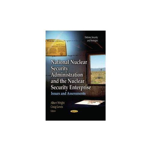 National Nuclear Security Administration & the Nuclear Security Enterprise