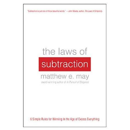 Laws of Subtraction: 6 Simple Rules for Winning in the Age of Excess Everything (9780071795616)