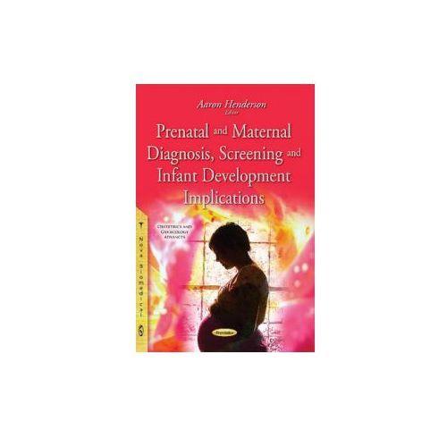 Prenatal & Maternal Diagnosis, Screening & Infant Development Implications (9781634827942)