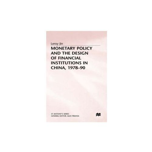 Monetary Policy and the Design of Financial Institutions in China,1978-90 (9780333620328)