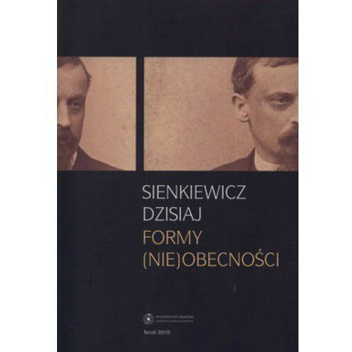 Sienkiewicz dzisiaj. Formy (nie)obecności - Bogdan Burdziej, Ewa Owczarz