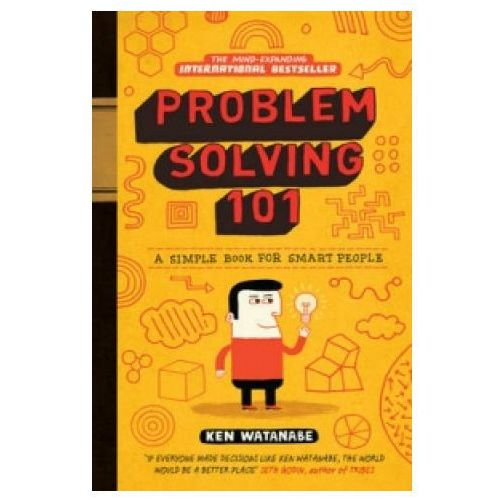 Problem Solving 101 : A Simple Book For Smart People, Watanabe, Ken