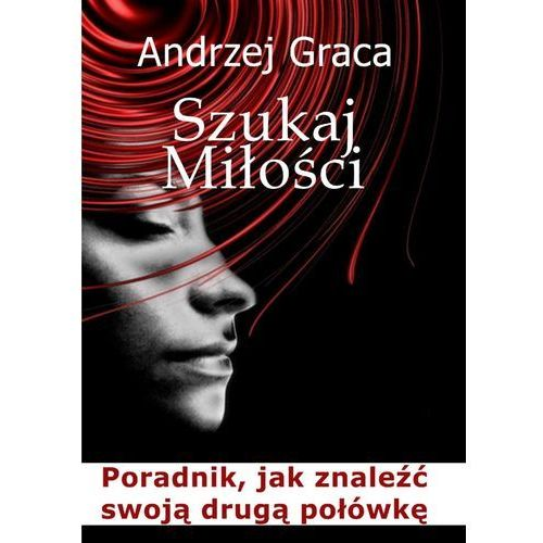 Szukaj miłości. Poradnik, jak znaleźć drugą połówkę - Andrzej Graca (ilość stron 49)