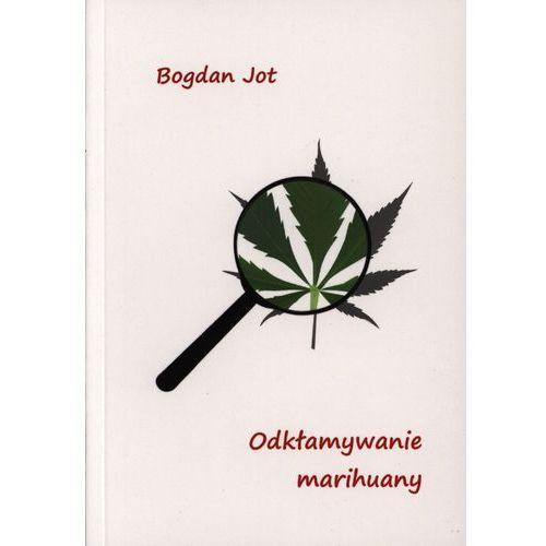 ODKŁAMYWANIE MARIHUANY BR. MMJ 9788393981014 + zakładka do książki GRATIS, Bogdan Jot