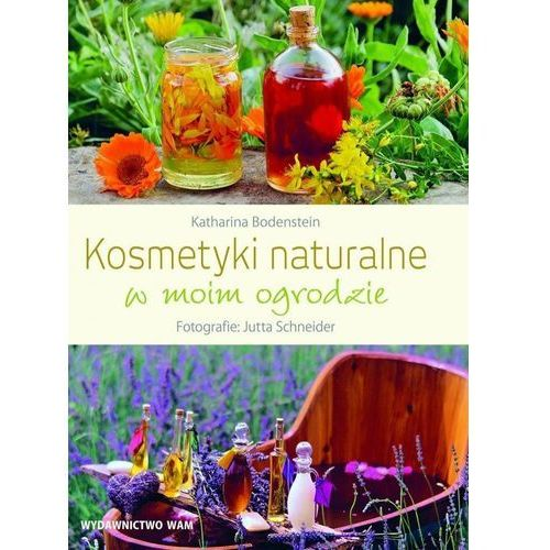 Kosmetyki naturalne w moim ogrodzie - KATHARINA BODENSTEIN (128 str.)