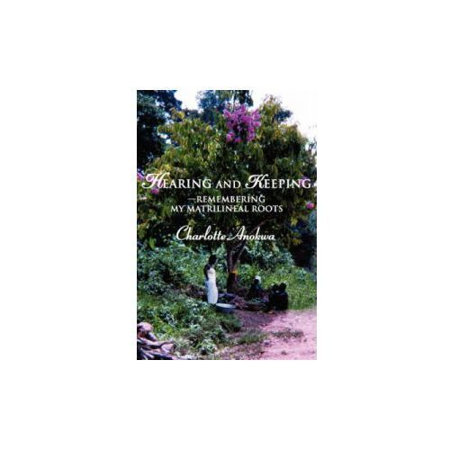 Hearing and Keeping--Remembering My Matrilineal Roots (9780595350520)