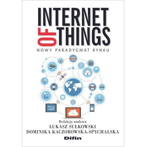 Internet of Things. Nowy paradygmat rynku (2018)