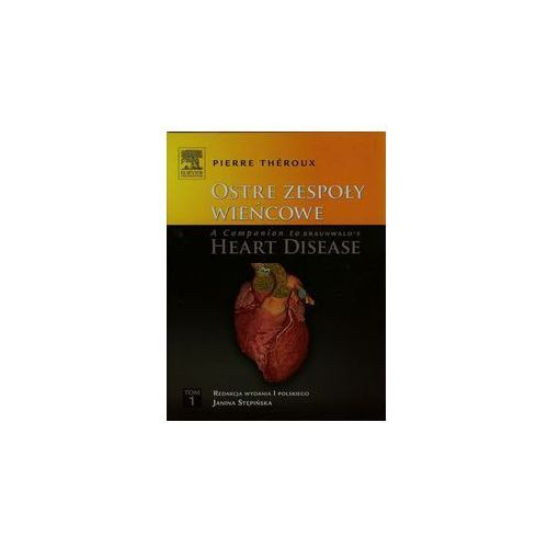 Ostre zespoły wieńcowe A Companion to Braunwald\'s Heart Disease t.1. Darmowy odbiór w niemal 100 księgarniach!