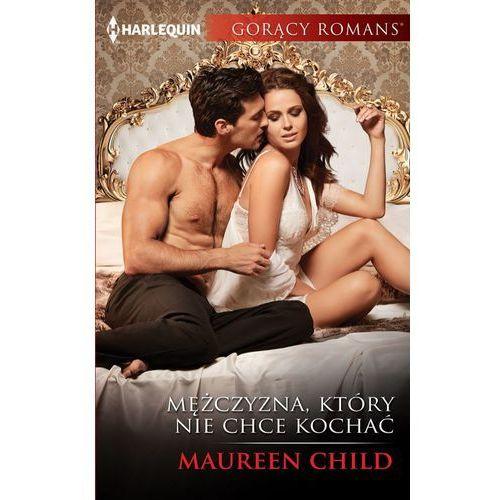 Mężczyzna, który nie chce kochać - Maureen Child (MOBI) (9788327638410)