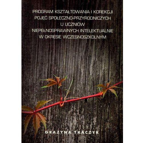 Program kształtowania i korekcji pojęć społeczno-przyrodniczych u uczniów niepełnosprawnych intelektualnie w okresie wczesnoszkolnym (opr. miękka)