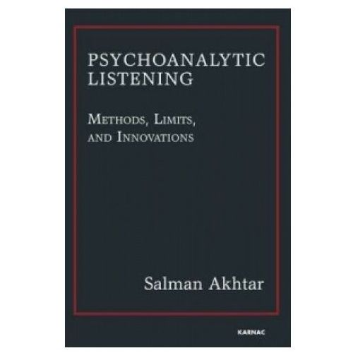 Psychoanalytic Listening : Methods, Limits, And Innovations (9781780491455)
