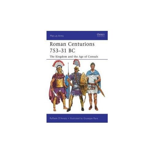 Roman Centurions 753-31 Bc, Damato, Raffaele