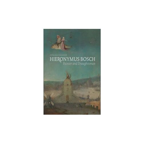 Hieronymus Bosch, Painter and Draughtsman (9780300220148)
