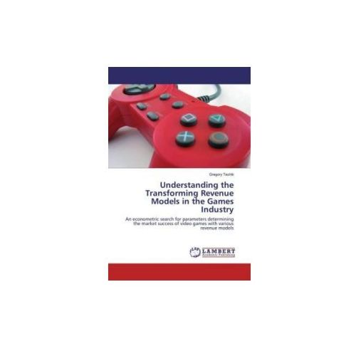 Understanding the Transforming Revenue Models in the Games Industry (9783659913006)