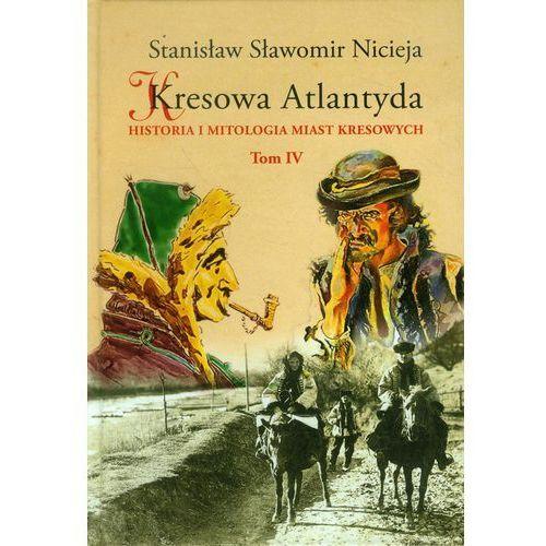 Kresowa Atlantyda Tom 4 - Stanisław Nicieja (9788361915416)