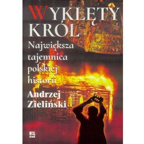 Wyklęty król. Największa tajemnica polskiej hist., Andrzej Zieliński