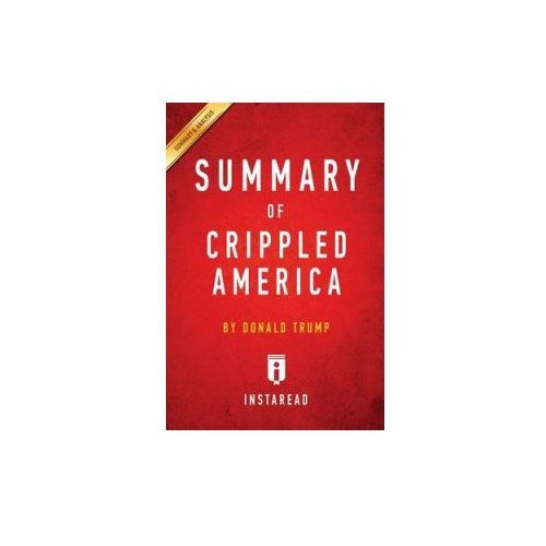 SUMMARY OF CRIPPLED AMERICA: BY DONALD T (9781945048845)