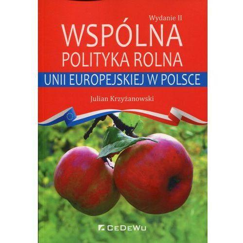 Wspólna polityka rolna Unii Europejskiej w Polsce - Julian Krzyżanowski (9788381020572)