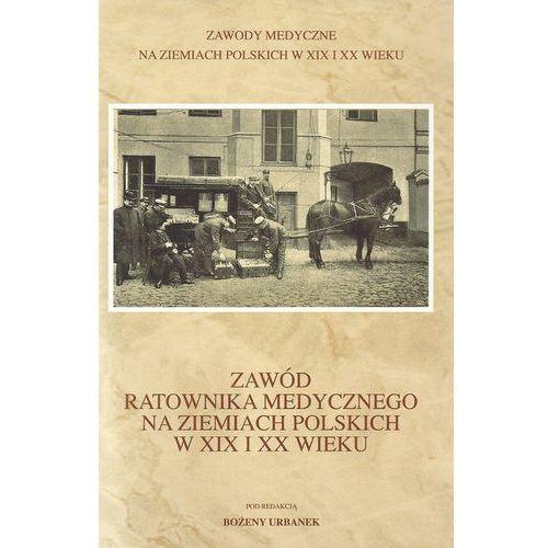 Zawód ratownika medycznego na ziemiach polskich w XIX i XX wieku, oprawa twarda