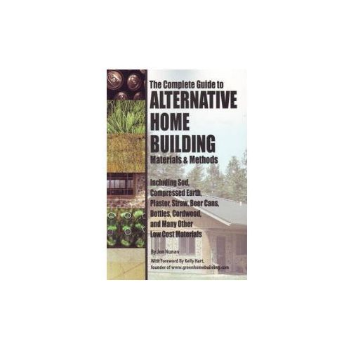 The Complete Guide To Alternative Home Building Materials And Methods (9781601382450)
